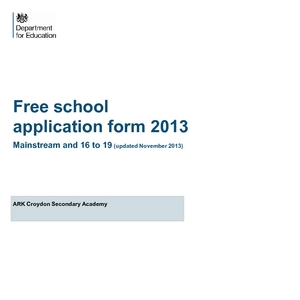 Free School Application Form 2013: Mainstream And 16 To 19 (updated  November 2013): Ark Croydon Secondary Academy  Free School Application Form